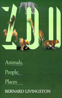 Zoo: Animals, People, Places by Bernard Livingston