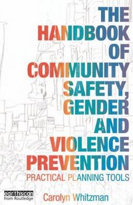 The Handbook of Community Safety Gender and Violence Prevention by Carolyn Whitzman