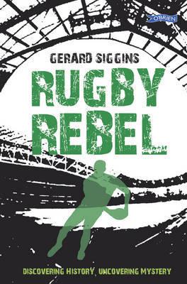 Rugby Rebel by Gerard Siggins