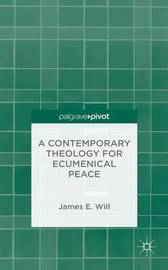 A Contemporary Theology for Ecumenical Peace by James E. Will
