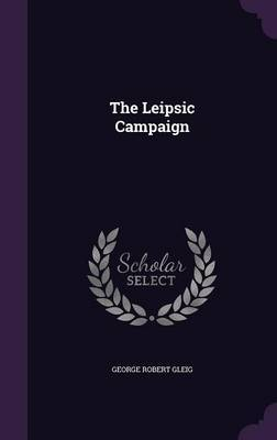 The Leipsic Campaign by George Robert Gleig image