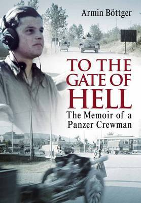 To the Gate of Hell: The Memoir of a Panzer Crewman by Arnim Bottger