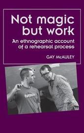 Not Magic but Work by Gay McAuley
