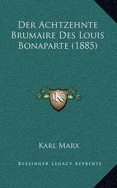 Der Achtzehnte Brumaire Des Louis Bonaparte (1885) by Karl Marx