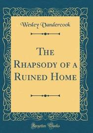 The Rhapsody of a Ruined Home (Classic Reprint) by Wesley Vandercook image