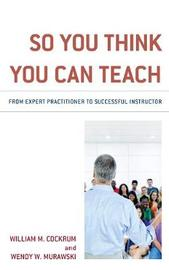 So You Think You Can Teach by William M Cockrum image