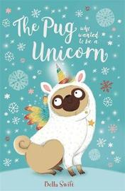 The Pug Who Wanted to Be a Unicorn by Bella Swift