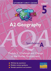 A2 Geography AQA Specification A: Challenge and Change in the Human Environment: unit 5, module 5 by Steve Cooper image