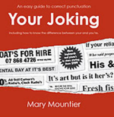Your Joking: An Easy Guide to Correct Punctuation, Including How to Know the Difference Between Your and You're by Mary Mountier image