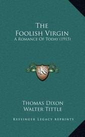 The Foolish Virgin: A Romance of Today (1915) by Thomas Dixon