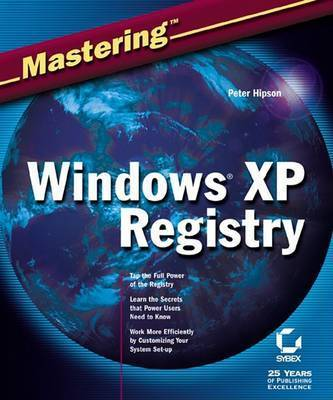 Mastering Windows XP Registry by Peter D Hipson
