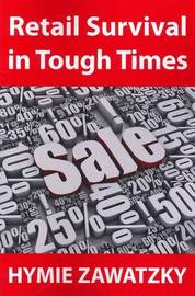 Retail Survival in Tough Times by Hymie Zawatzky