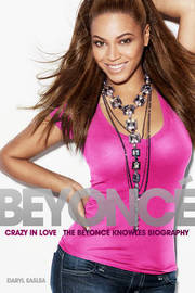 Crazy in Love: The Beyonce Knowles Biography by Daryl Easlea