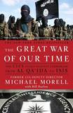The Great War of Our Time: The CIA's Fight Against Terrorism--From Al Qa'ida to Isis by Michael Morell