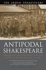 Antipodal Shakespeare by Gordon McMullan
