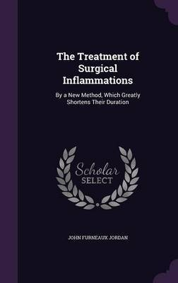 The Treatment of Surgical Inflammations by John Furneaux Jordan image