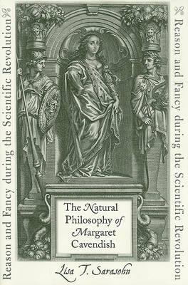 The Natural Philosophy of Margaret Cavendish by Lisa T. Sarasohn