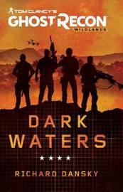 Tom Clancy's Ghost Recon Wildlands: Dark Waters by Richard Dansky