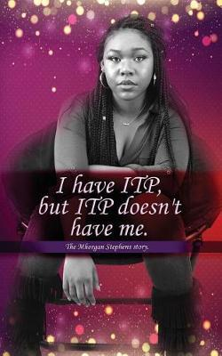 I Have Itp But Itp Does Not Have Me Mhorgan Stephens by Mhorgan D J Stephens image