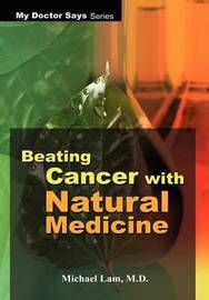 Beating Cancer with Natural Medicine by Michael Lam