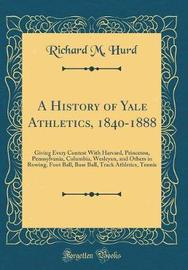 A History of Yale Athletics, 1840-1888 by Richard M Hurd image