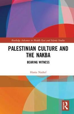 Palestinian Culture and the Nakba by Hania A.M. Nashef
