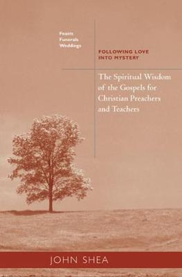 The Spiritual Wisdom Of The Gospels For Christian Preachers And Teachers: Feasts, Funerals, And Weddings by John Shea image