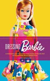 Dressing Barbie by Carol Spencer