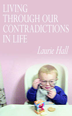 Living Through Our Contradictions in Life by Laurie Hall image