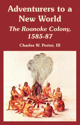 Adventurers to a New World: The Roanoke Colony, 1585-87 by III Charles Porter image