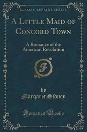 A Little Maid of Concord Town by Margaret Sidney
