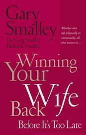 Winning Your Wife Back Before It's Too Late by Gary Smalley