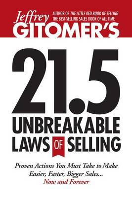 Jeffrey Gitomer's 21.5 Unbreakable Laws of Selling by Jeffrey Gitomer