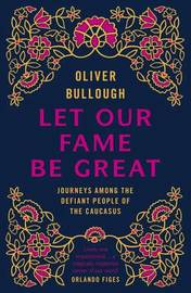 Let Our Fame Be Great by Oliver Bullough image
