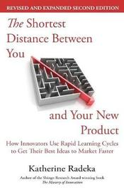 The Shortest Distance Between You and Your New Product, 2nd Edition by Katherine Radeka