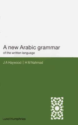 A New Arabic Grammar of the Written Language by H.M. Nahmad