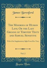 The Miseries of Human Life; Or the Last Groans of Timothy Testy and Samuel Sensitive, Vol. 2 by James Beresford image