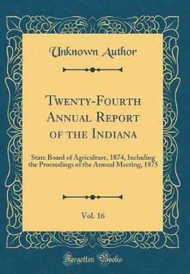 Twenty-Fourth Annual Report of the Indiana, Vol. 16 by Unknown Author