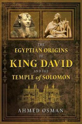 The Egyptian Origins of King David and the Temple of Solomon by Ahmed Osman