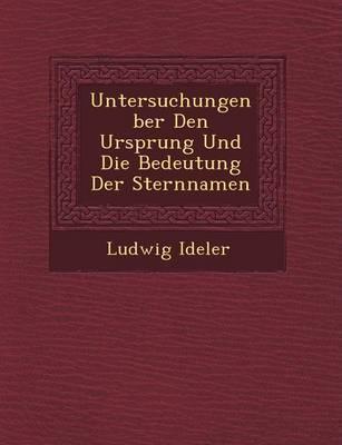 Untersuchungen Ber Den Ursprung Und Die Bedeutung Der Sternnamen by Ludwig Ideler