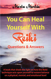 You Can Heal Yourself with Reiki - Questions and Answers by Marta Martin Fernandez