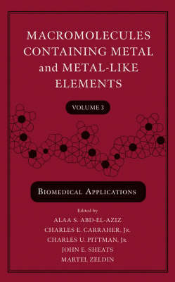 Macromolecules Containing Metal and Metal-like Elements: v. 3: Biomedical Applications by Alaa S Abd-El-Aziz image