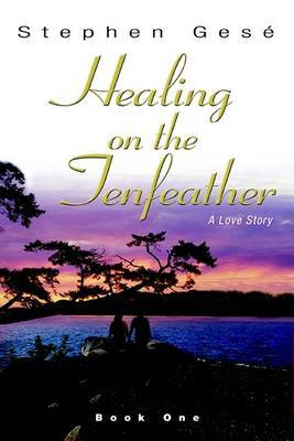 Healing on the Tenfeather: A Love Story by Stephen Gese image