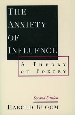 The Anxiety of Influence by Harold Bloom