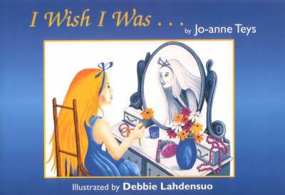 I Wish I Was by Jo-Anne Teys