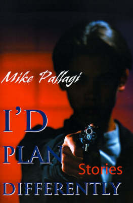I'd Plan Differently by Mike Pallagi