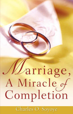 Marriage, a Miracle of Completion by Charles O. Soyoye image