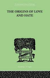 The Origins Of Love And Hate by Ian D. Suttie