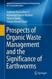 Prospects of Organic Waste Management and the Significance of Earthworms by Katheem S. Kiyasudeen