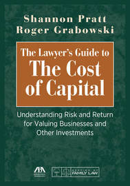 The Lawyer's Guide to the Cost of Capital by Shannon Pratt